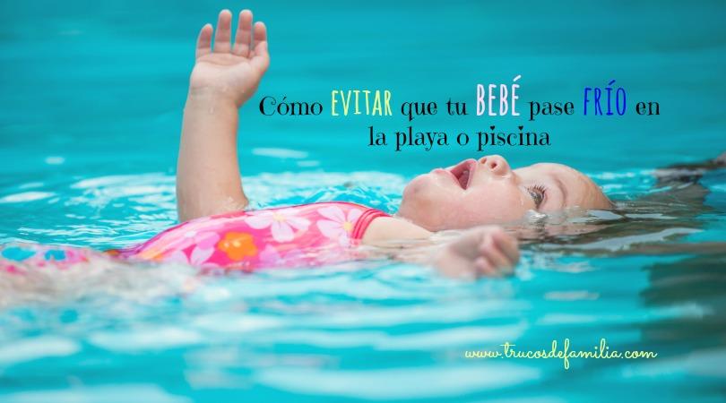 Como evitar que tu beb pase fr o en la playa o piscina for Clases de piscina para bebes