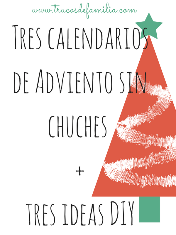 Tres calendarios de Adviento sin chuches +tres ideas DIY