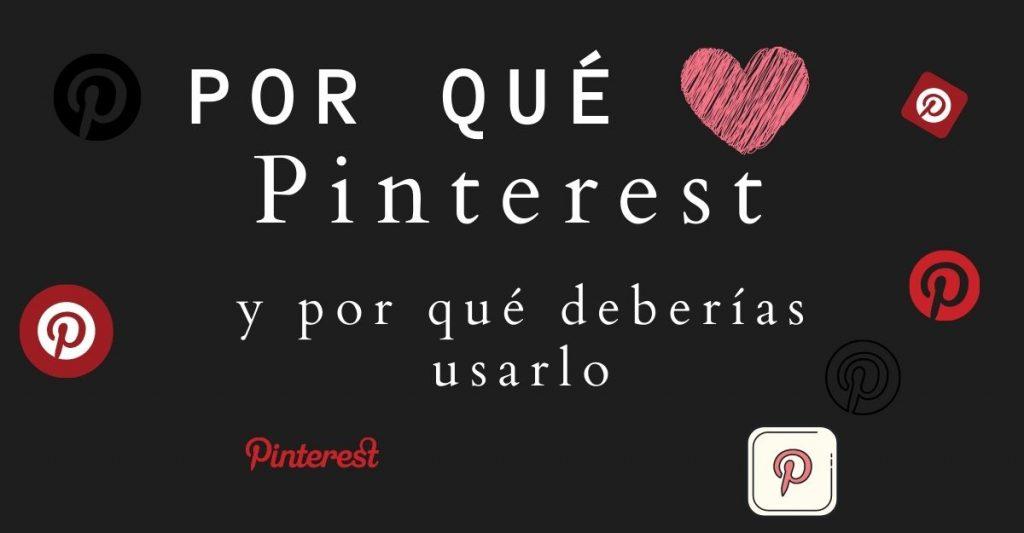 por qué me encanta Pinteres y por qué también te encantará